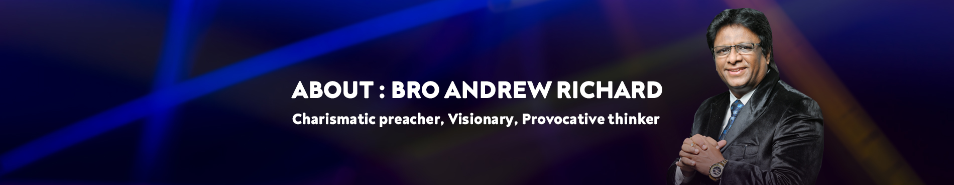 Bro Andrew Richard is a charismatic preacher, Visionary, Provocative thinker who opeartes Grace Ministry in Mangalore, a global humanitarian organization in India with the aim of reaching the unreached.